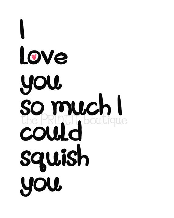 I Love You So Much I Could Squish You 8x10 By