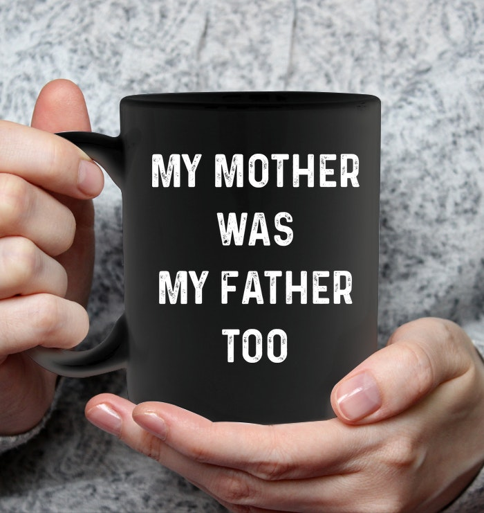 My Mother Was My Father Too Funny Mugs Coffee Mugs Unique Coffee Mugs Funny Coffee Mugs #funnycoffeemugs