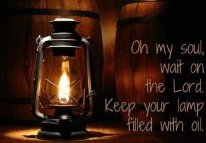 Oh My Soul Wait On The Lord Keep Your Lamp Filled With Oil Bethany Dillon Ever Had A Time In Your Life That Oil Lantern Light Oil Lantern Lantern Lights