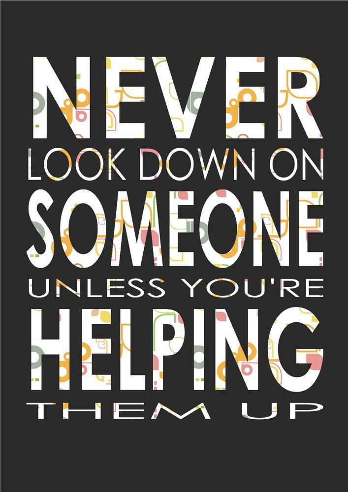 Never Look Down On Someone Unless You Re Inspiring Quote A4 Print Poster Bullying Quotes Anti Bully Quotes Inspirational Quotes