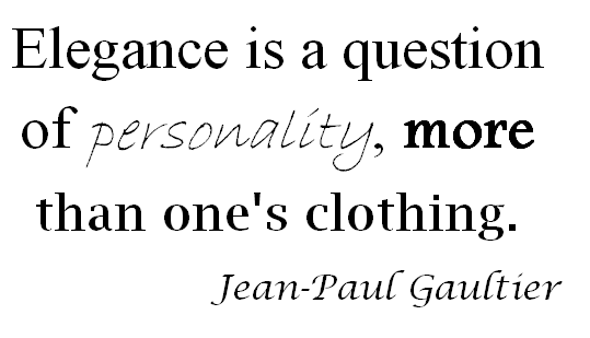 """""""Elegance Is A Question Of Personality, More Than One's"""