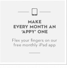 MAKE EVERY MONTH AN APPY ONE.  Flex your fingers on our free monthly iPad app.