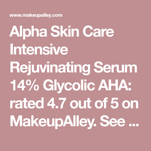 Alpha Skin Care Intensive Rejuvinating Serum 14 Glycolic Aha Rated 4 7 Out Of 5 On Makeupalley See 28 Member Reviews Ingredien Skin Care Serum Rejuvination