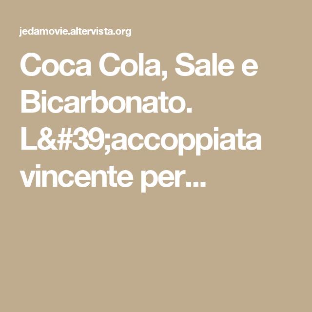 Coca Cola Sale E Bicarbonato Laccoppiata Vincente Per