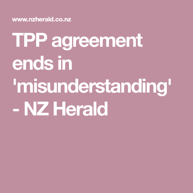 Tpp Agreement Ends In Misunderstanding Nz Herald The Tppa