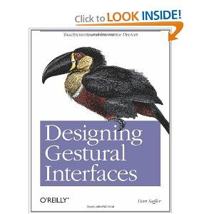 Designing Gestural Interfaces: Touchscreens and Interactive Devices  by Dan Saffer