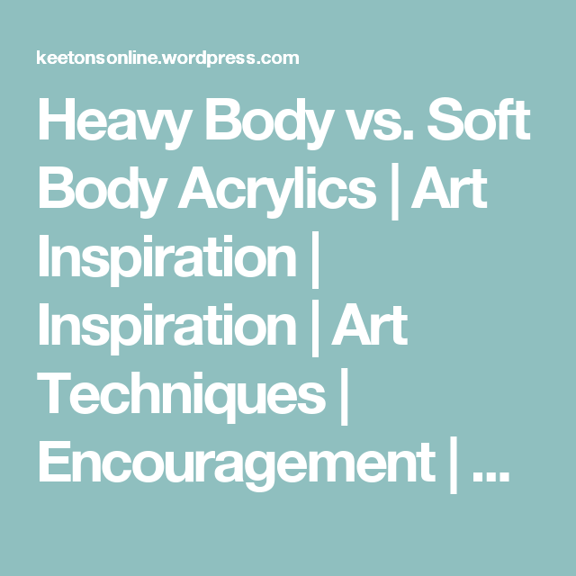Heavy Body vs. Soft Body Acrylics | Art Inspiration | Inspiration | Art Techniques | Encouragement | Art Supplies