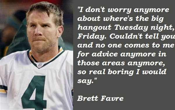 brett favre quote Famous quotes of Brett Favre