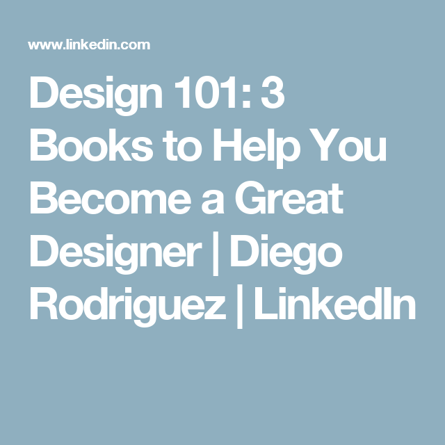 Design 101: 3 Books to Help You Become a Great Designer | Diego Rodriguez | LinkedIn