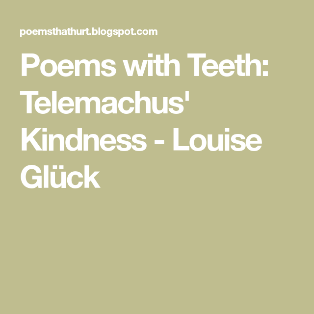 Telemachus Kindness Louise Gluck Poems English Class Louis