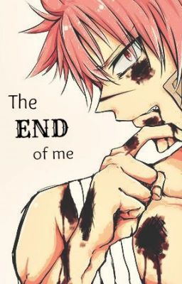 The end of me (fairy tail fanfic) - A stronger version of me