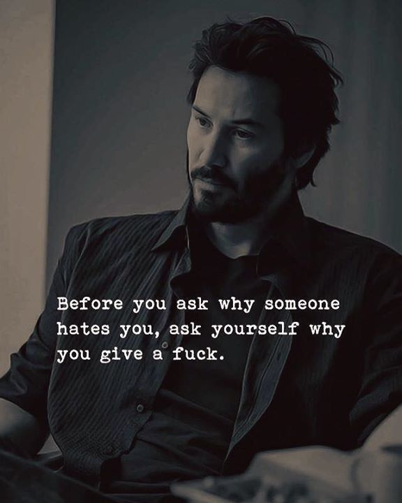 Before you ask Why someone hates you, ask yourself Why you give a fuck    quotes   Pinterest   Qoutes, Thoughts and Wisdom