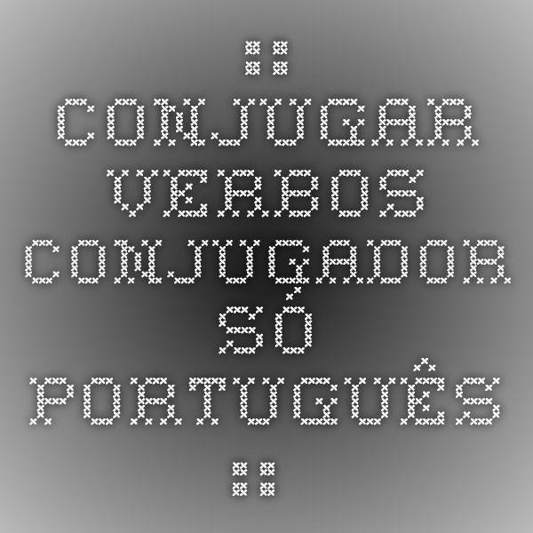 .:: Conjugar Verbos - Conjugador Só Português ::.