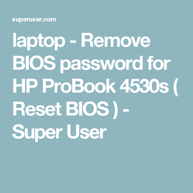 laptop - Remove BIOS password for HP ProBook 4530s ( Reset
