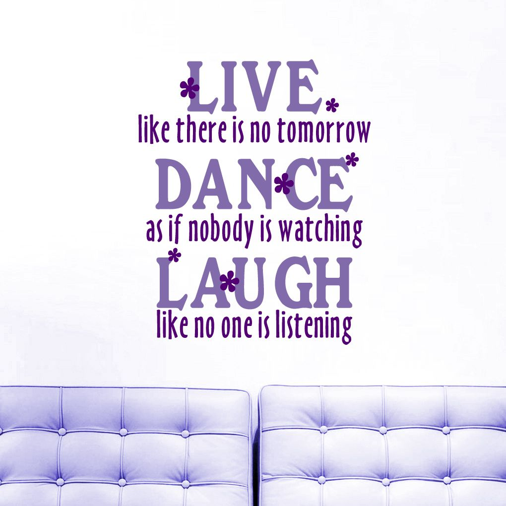 Live Like There Is No Tomorrow Dance As If Nobody Is Watching