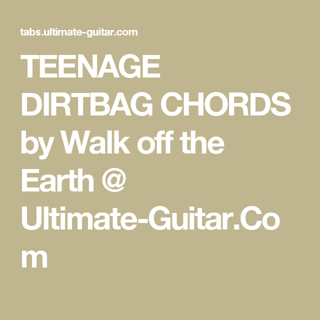 TEENAGE DIRTBAG CHORDS by Walk off the Earth @ Ultimate-Guitar.Com ...
