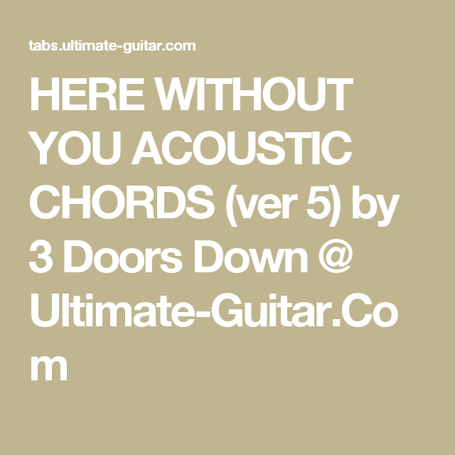 HERE WITHOUT YOU ACOUSTIC CHORDS (ver 5) by 3 Doors Down @ Ultimate ...