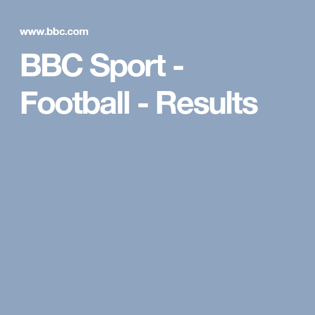 Scores Fixtures Football Bbc Sport Bbc Sport Football Bbc Sport Football Results