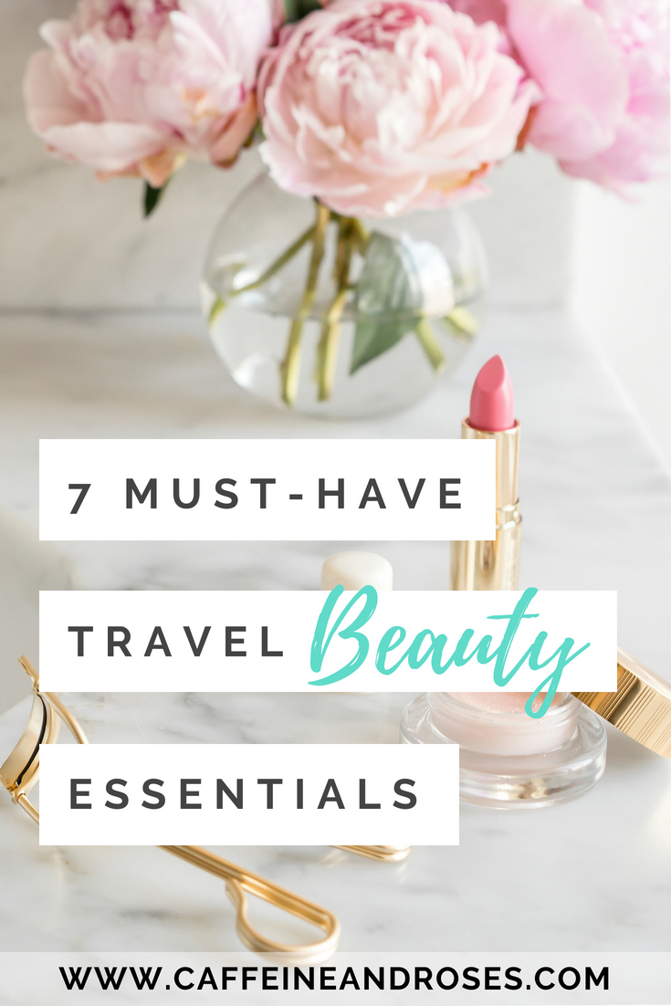 7 Must-Have Travel Beauty Essentials - Caffeine And Roses