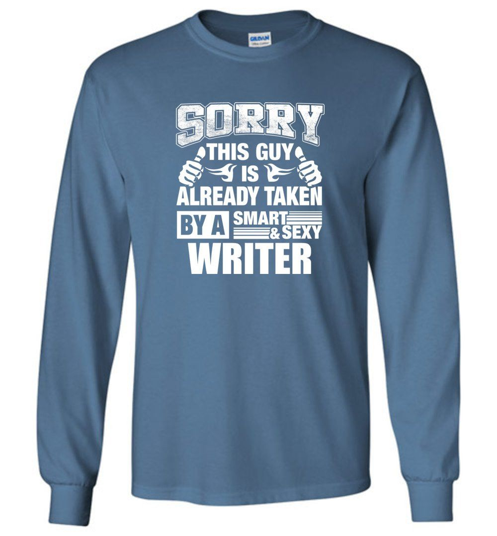 WRITER Shirt Sorry This Guy Is Already Taken By A Smart Sexy Wife, Lover, Girlfriend - Long Sleeve T-Shirt