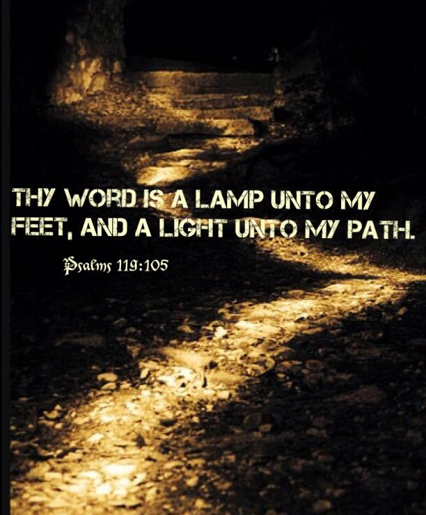 Thy Word is a lamp unto my feet, and a light unto my path ...