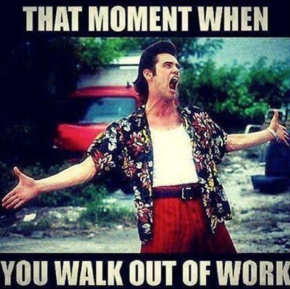 That moment when u get off work
