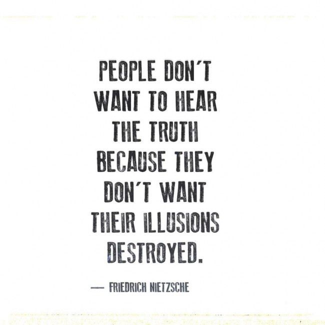 People don't want to hear the truth - illusions, truth, quotes,  illusions, truth, quotes, Friedrich Neitzsche,