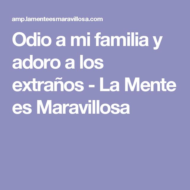 Odio A Mi Familia Y Adoro A Los Extranos Odio Te Extrano Y La Mente Maravillosa