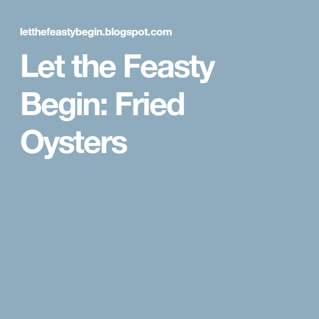 Let the Feasty Begin: Fried Oysters