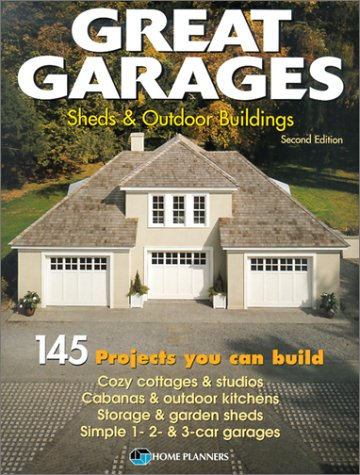 Great Garages Sheds Outdoor Buildings 145 Projects You Can