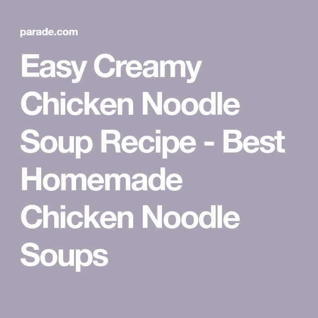 Easy Creamy Chicken Noodle Soup Recipe - Homemade Chicken Noodle Soup