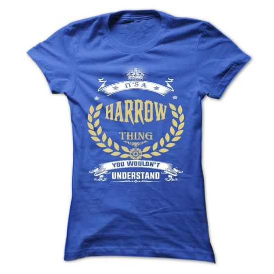 HARROW . its A HARROW Thing You Wouldnt Understand  - T - #mom shirt #checked shirt. ORDER HERE => https://www.sunfrog.com/Names/HARROW-its-A-HARROW-Thing-You-Wouldnt-Understand--T-Shirt-Hoodie-Hoodies-YearName-Birthday.html?68278