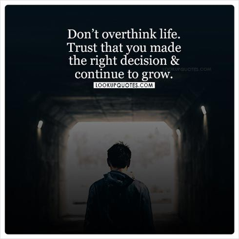 aa1af2f2e2a Don t overthink life. Trust that you made the right decision and continue to  grow.Decisions