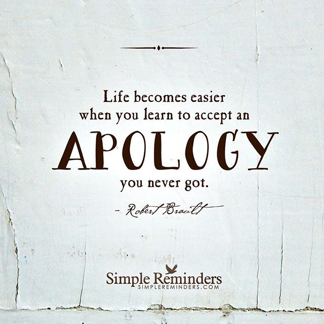 """Life becomes easier when you learn to accept an apology you never got."" -Robert Brault #SimpleReminders #SRN @bryantmcgill @jenniyoung_ #quote #life #apology #success #happiness #thought"
