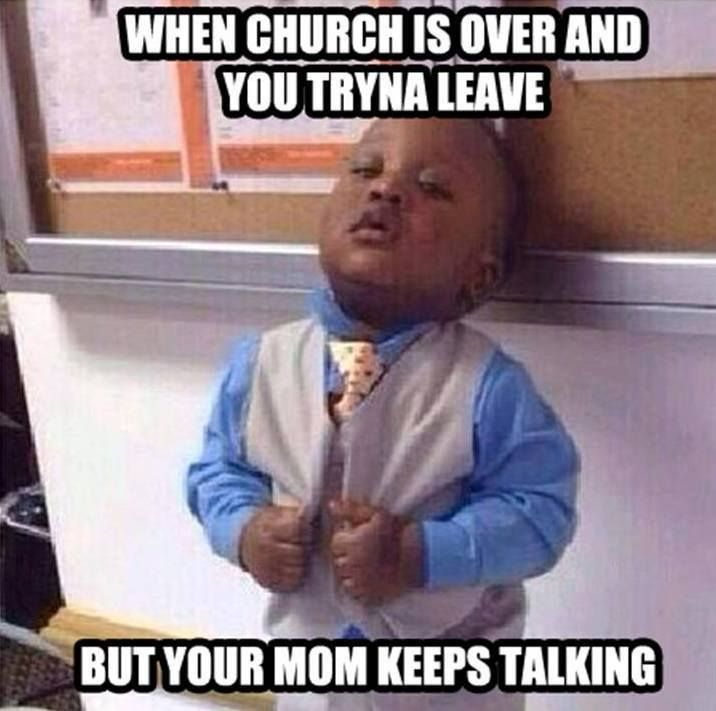 When Church Is Over You Re Ready To Leave But Your Mom Keeps Talking Funny Church Memes Funny Christian Pictures Funny Baby Memes