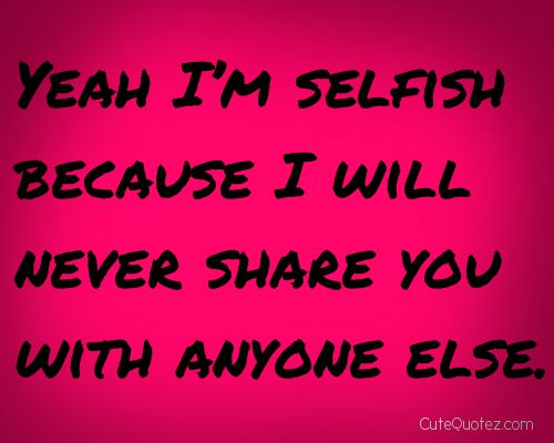 Pin By Jo Tidd On Love Pinterest Love Quotes Cute Love Quotes Impressive Selfish Love Quotes