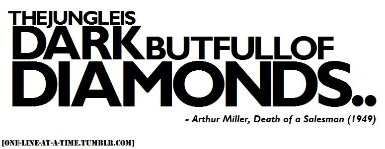 Death Of A Salesman Quotes Endearing The Jungle Is Dark But Full Of Diamonds Arthur Miller Willy