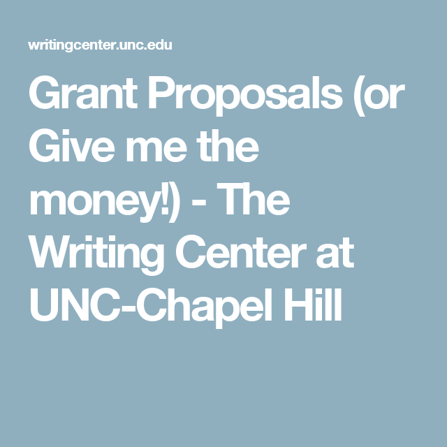 Grant Proposals Or Give Me The Money The Writing Center University Of North Carolina At Chapel Hill Grant Proposal Writing Center Grant Writing