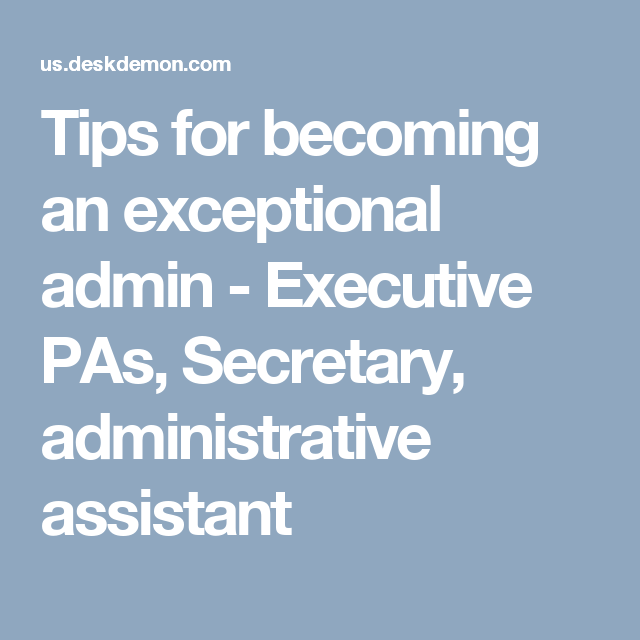 Tips for becoming an exceptional admin - Executive PAs, Secretary ...