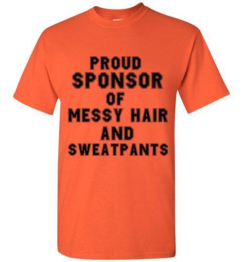 Proud Sponsor of Messy Hair and Sweatpants T-Shirt