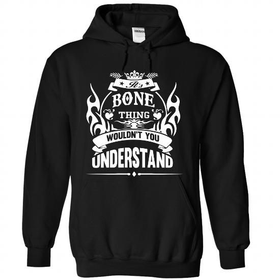 BONE It's A BONE Thing You Wouldn't Understand T-Shirts, Hoodies, Sweatshirts, Tee Shirts (39$ ==► Shopping Now!)