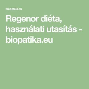 Regenor diéta, használati utasítás - biopatika.eu - Diéta..