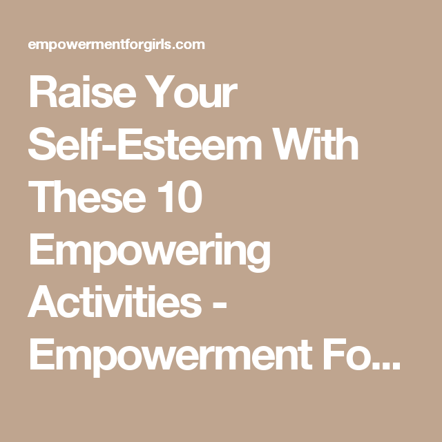 Raise Your Self-Esteem With These 10 Empowering Activities ...