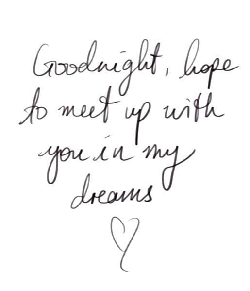 Goodnight See You In My Dreams Love Love Quotes Quotes Quote Love Quote  Goodnight Goodnight Quotes
