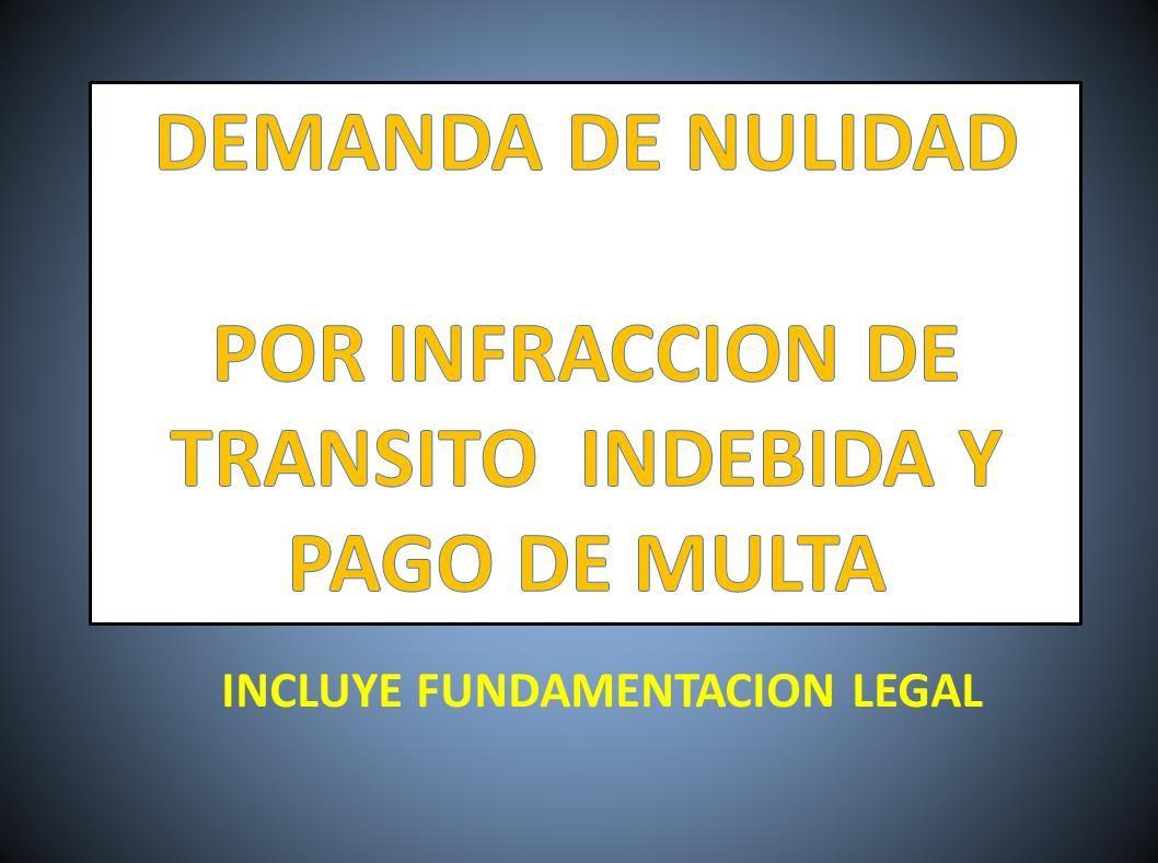 DEMANDA DE NULIDAD POR INFRACCION DE TRANSITO INDEBIDA Y PAGO DE MULTA