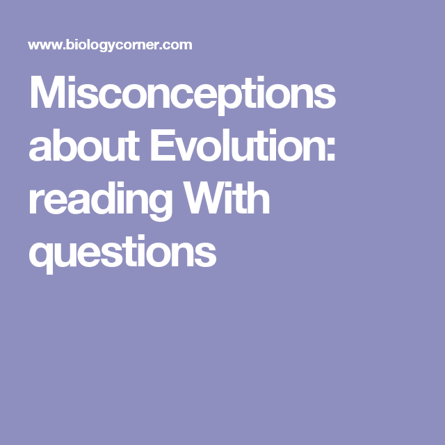 Misconceptions about Evolution: reading With questions