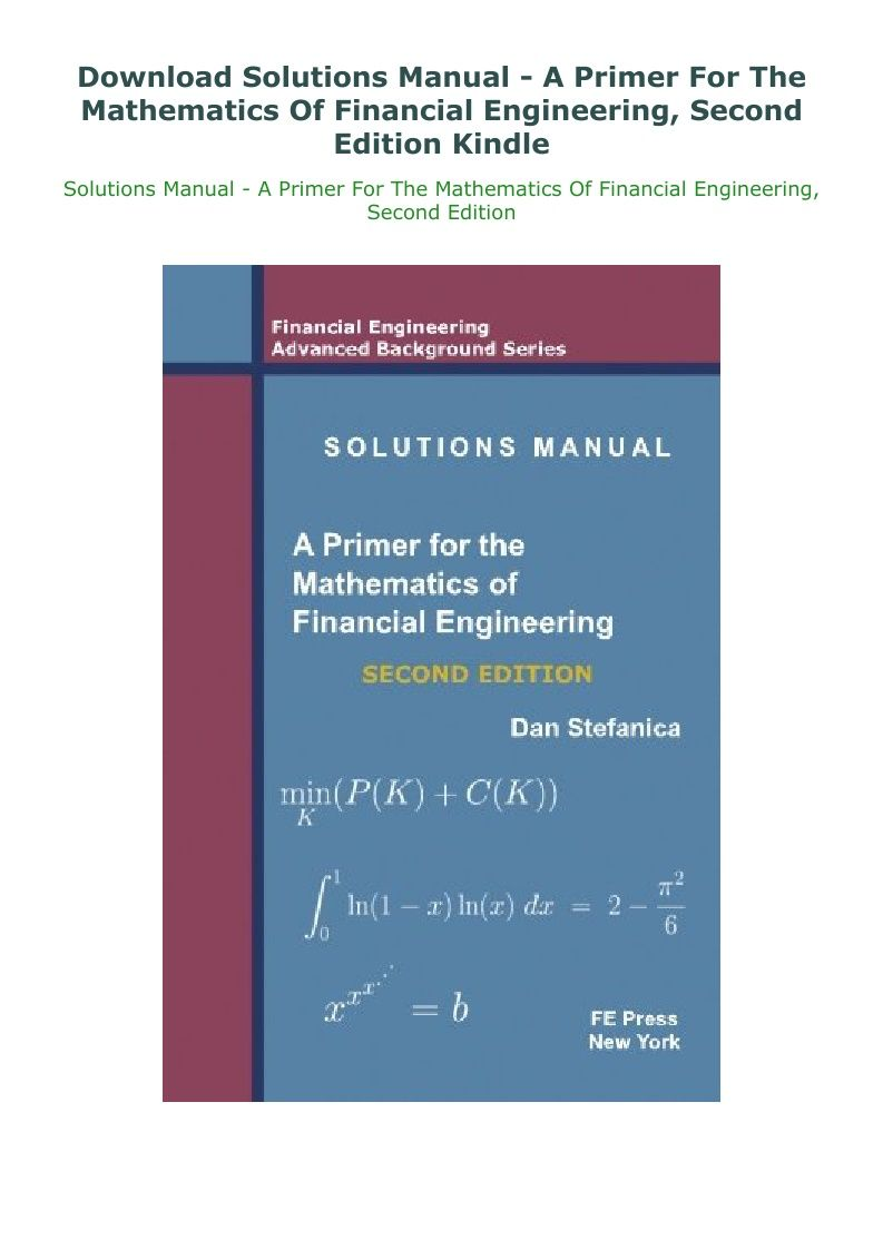 Download Solutions Manual A Primer For The Mathematics Of Financial Engineering Second Edition Kindle Financial Engineering Mathematics Primer