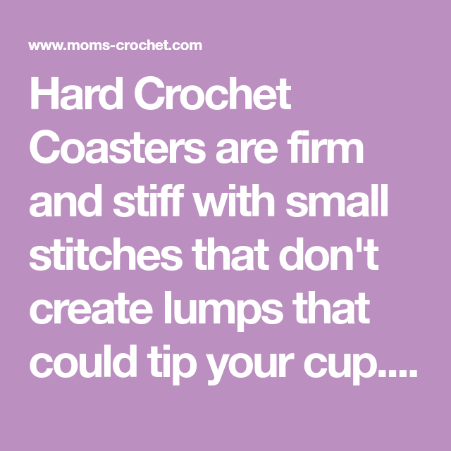 Hard Crochet Coasters Are Firm And Stiff With Small Stitches That