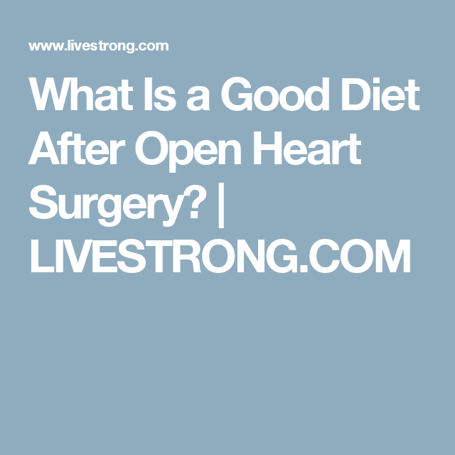 What Is A Good Diet After Open Heart Surgery Livestrong Com Heart Surgery Heart Healthy Diet Open Heart Surgery