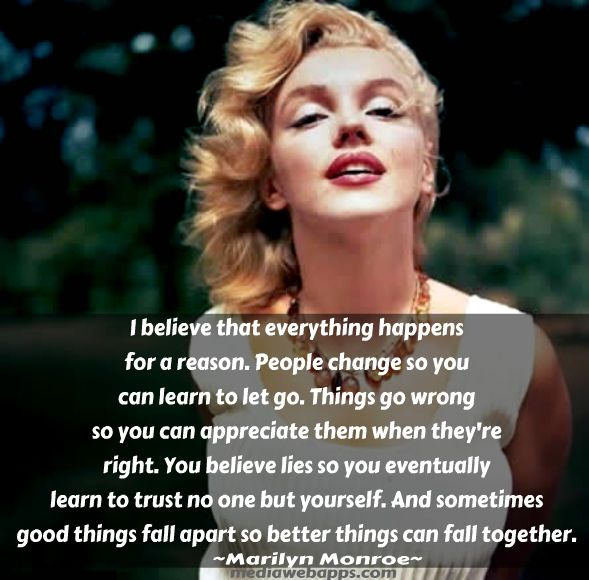 I Believe That Everything Happens For A Reason Marilyn Monroe